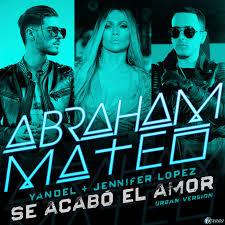 ABRAHAM MATEO, JENNIFER LOPEZ & YANDEL – SE ACABÓ EL AMOR