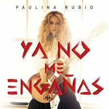 PAULINA RUBIA – YA NO ME ENGAÑAS