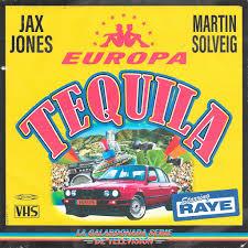 JAX JONES & MARTIN SOLVEIG FEAT RAYE & EUROPA – TEQUILA