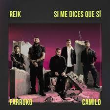 REIK, FARRUKO, CAMILO – SI ME DICES QUE SI