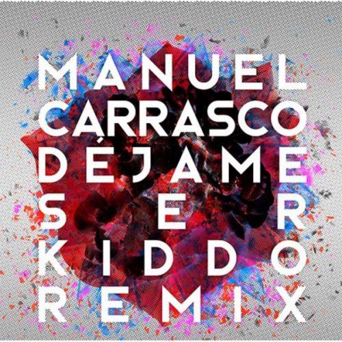 Manuel Carrasco – Déjame Ser (Kiddo Remix)